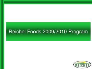 Reichel Foods 2009/2010 Program