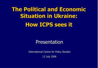 The Political and Economic Situation in Ukraine:  How ICPS sees it