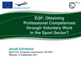 Jacob Kornbeck Sport Unit, European Commission, DG EAC Warsaw, 14 September 2011