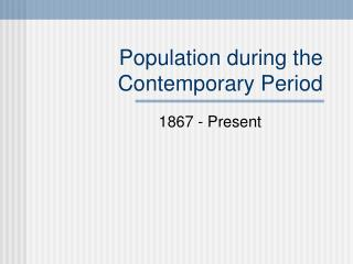 Population during the Contemporary Period