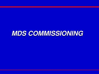 MDS COMMISSIONING