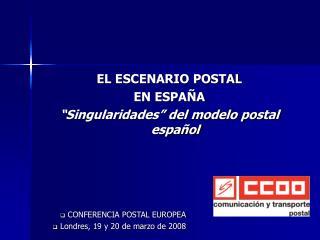 """EL ESCENARIO POSTAL  EN ESPAÑA """"Singularidades"""" del modelo postal español"""