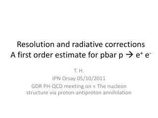 Resolution  and radiative corrections A first  order estimate  for  pbar  p   e +  e -