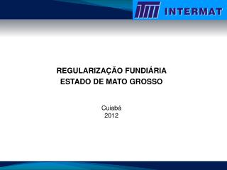 REGULARIZA��O FUNDI�RIA ESTADO DE MATO GROSSO Cuiab�  2012
