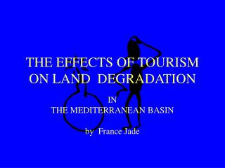 THE EFFECTS OF TOURISM ON LAND  DEGRADATION