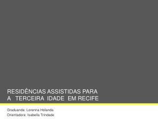 RESIDÊNCIAS ASSISTIDAS PARA  A   TERCEIRA  IDADE  EM RECIFE