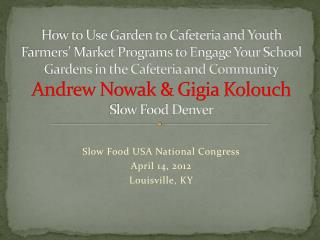 Slow Food USA National Congress April 14, 2012 Louisville, KY