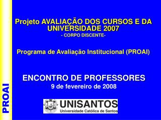 Projeto AVALIAÇÃO DOS CURSOS E DA UNIVERSIDADE 2007 - CORPO DISCENTE-