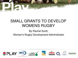 SMALL GRANTS TO DEVELOP WOMENS RUGBY