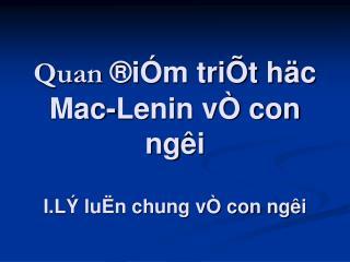 Quan  i m tri t h c Mac-Lenin v  con ng  i                                     I.L  lu n chung v  con ng  i