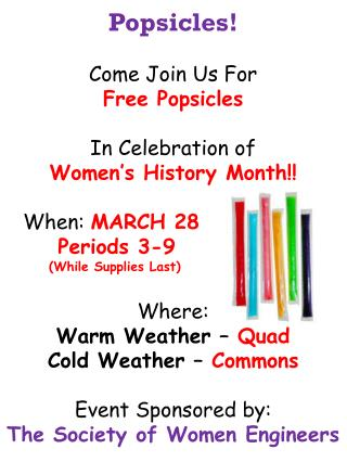 Popsicles! Come Join  U s  F or  F ree  P opsicles In Celebration of Women's History Month!!