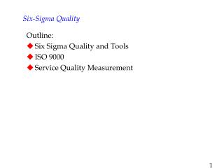 Outline: Six Sigma Quality and Tools ISO 9000 Service Quality Measurement