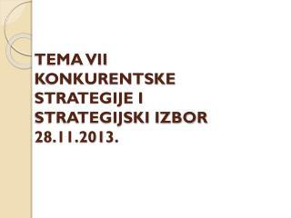 TEMA VII KONKURENTSKE STRATEGIJE I  STRATEGIJSKI IZBOR 28 . 11 .201 3 .