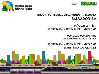ENCONTRO  TÉCNICO ABC/FNSHDU – SEDUR/BA SALVADOR-BA    INÊS MAGALHÃES