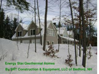 Energy Star/Geothermal Homes By SRT Construction & Equipment, LLC of Bedford, NH