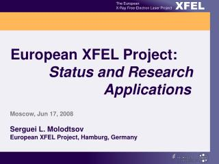 European XFEL Project:  Status and Research                           Applications