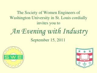 The Society of Women Engineers of Washington University in St. Louis cordially invites you to