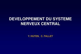 DEVELOPPEMENT DU SYSTEME NERVEUX CENTRAL Y. HUTEN,  C. FALLET