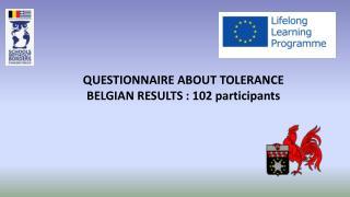 QUESTIONNAIRE ABOUT TOLERANCE BELGIAN RESULTS : 102 participants