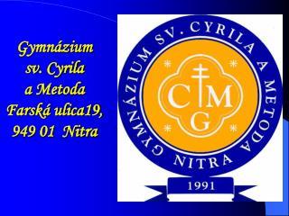 Gymnázium  sv. Cyrila  a Metoda Farská ulica19,  949 01  Nitra