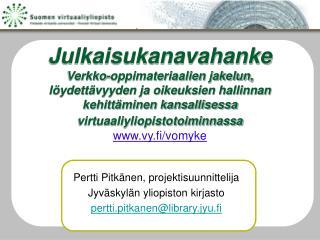 Pertti Pitkänen, projektisuunnittelija  Jyväskylän yliopiston kirjasto