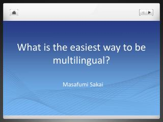 What is the easiest way to be multilingual?