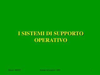 I SISTEMI DI SUPPORTO OPERATIVO