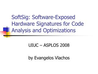 SoftSig: Software-Exposed Hardware Signatures for Code Analysis and Optimizations