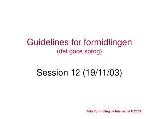 Guidelines for formidlingen (det gode sprog) Session 12 (19/11/03)