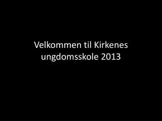 Velkommen til Kirkenes ungdomsskole 2013
