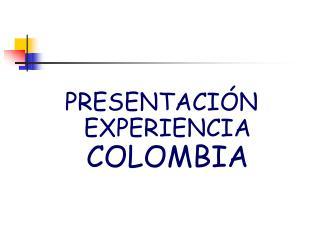 PRESENTACIÓN EXPERIENCIA  COLOMBIA