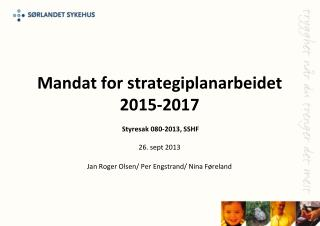 Mandat for strategiplanarbeidet 2015-2017  Styresak  080-2013, SSHF  26. sept 2013