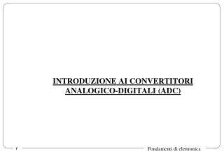INTRODUZIONE AI CONVERTITORI ANALOGICO-DIGITALI (ADC)