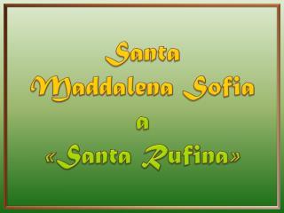 Santa  Maddalena Sofia a  «Santa Rufina»