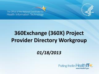360Exchange (360X)  Project Provider Directory Workgroup  01/18/2013