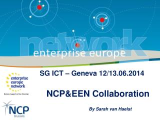 SG ICT – Geneva 12/13.06.2014 NCP&EEN Collaboration