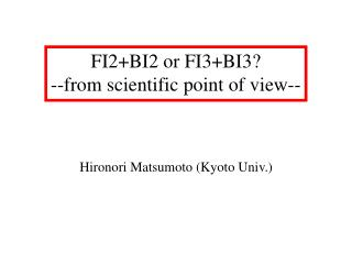 FI2+BI2 or FI3+BI3? --from scientific point of view--