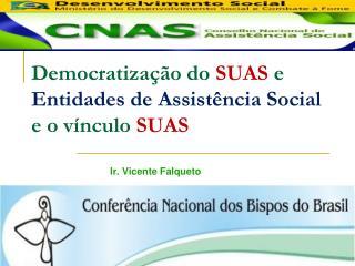 Democratização do  SUAS  e  Entidades de Assistência Social  e o vínculo  SUAS