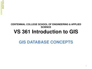 CENTENNIAL COLLEGE SCHOOL OF ENGINEERING & APPLIED SCIENCE VS 361 Introduction to GIS