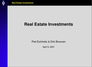 Real Estate Investments Piet Eichholtz & Dirk Brounen April 9, 2001