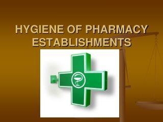 HYGIENE OF PHARMACY  ESTABLISHMENTS