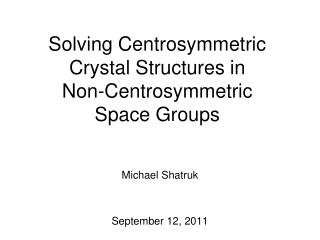 Solving Centrosymmetric Crystal Structures in            Non-Centrosymmetric          Space Groups