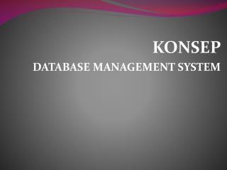 KONSEP DATABASE MANAGEMENT SYSTEM