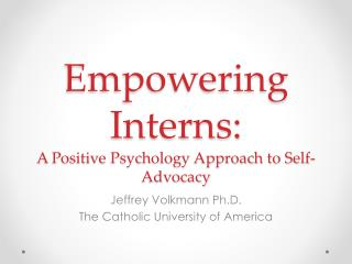 Empowering Interns: A Positive Psychology Approach to Self-Advocacy