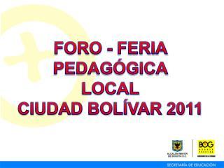 FORO - FERIA PEDAG GICA  LOCAL CIUDAD BOL VAR 2011