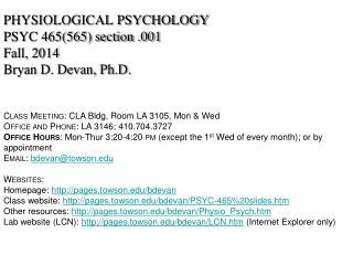 PHYSIOLOGICAL PSYCHOLOGY PSYC 465(565) section . 001 Fall ,  2014 Bryan D. Devan, Ph.D.