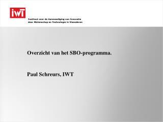Overzicht van het SBO-programma. Paul Schreurs, IWT