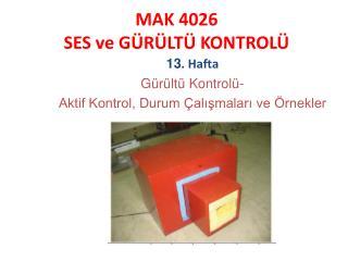 MAK 4026 SES ve G�R�LT� KONTROL�