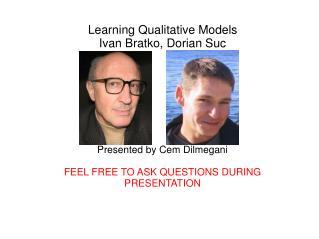 Learning Qualitative Models  Ivan Bratko, Dorian Suc Presented by Cem Dilmegani
