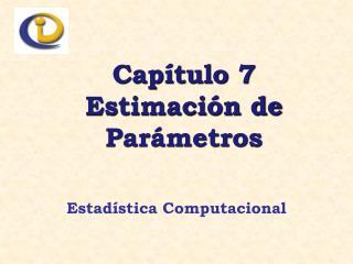 Capítulo 7 Estimación de Parámetros